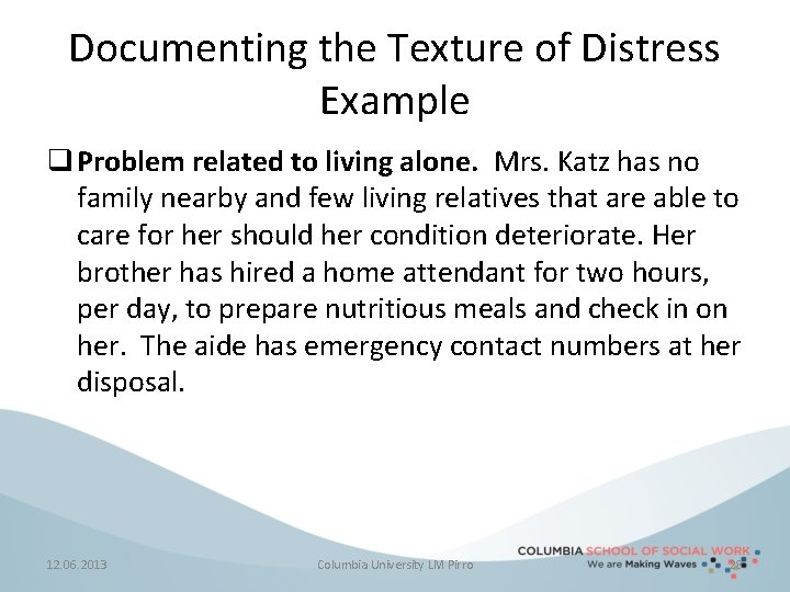 Documenting the Texture of Distress Example q Problem related to living alone. Mrs. Katz