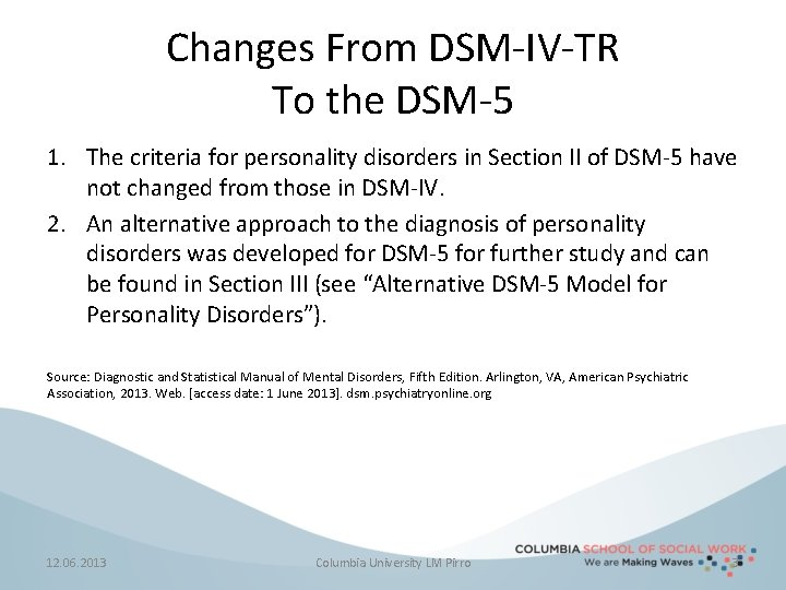 Changes From DSM-IV-TR To the DSM-5 1. The criteria for personality disorders in Section