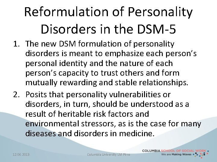 Reformulation of Personality Disorders in the DSM-5 1. The new DSM formulation of personality