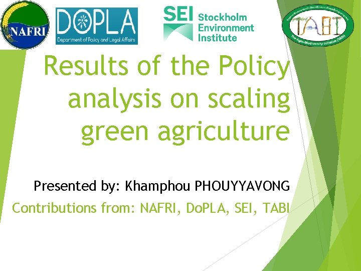 Results of the Policy analysis on scaling green agriculture Presented by: Khamphou PHOUYYAVONG Contributions
