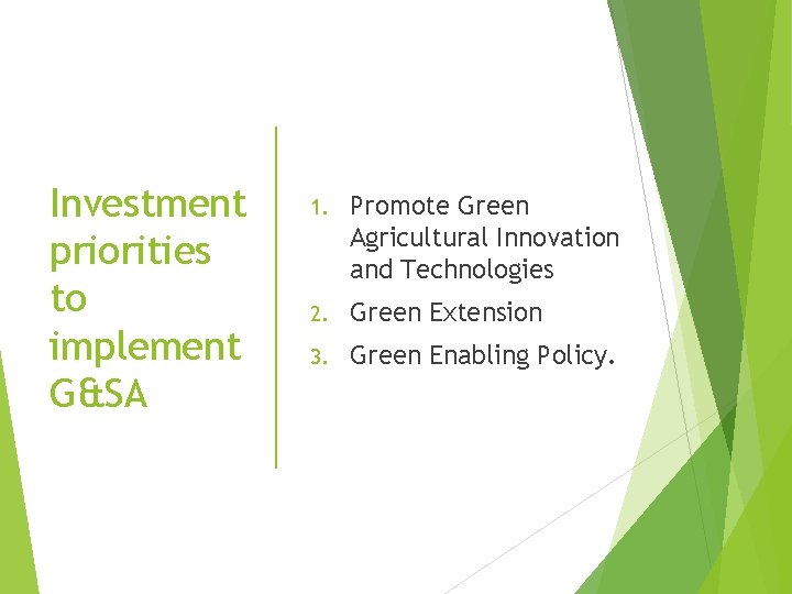 Investment priorities to implement G&SA 1. Promote Green Agricultural Innovation and Technologies 2. Green