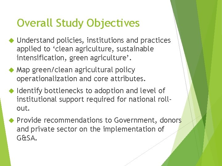 Overall Study Objectives Understand policies, institutions and practices applied to 'clean agriculture, sustainable intensification,