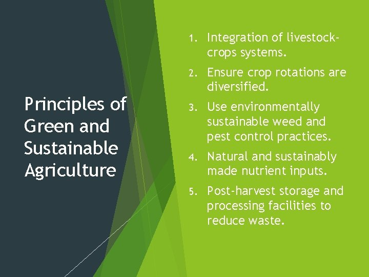 Principles of Green and Sustainable Agriculture 1. Integration of livestockcrops systems. 2. Ensure crop