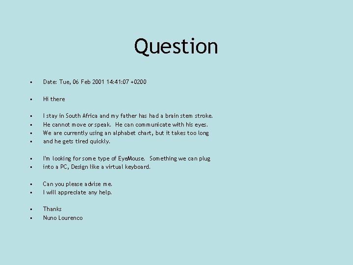 Question • Date: Tue, 06 Feb 2001 14: 41: 07 +0200 • Hi there