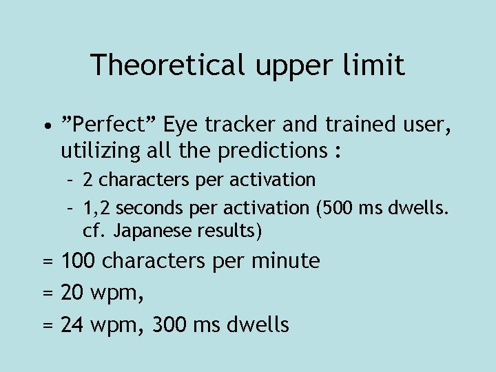 """Theoretical upper limit • """"Perfect"""" Eye tracker and trained user, utilizing all the predictions"""