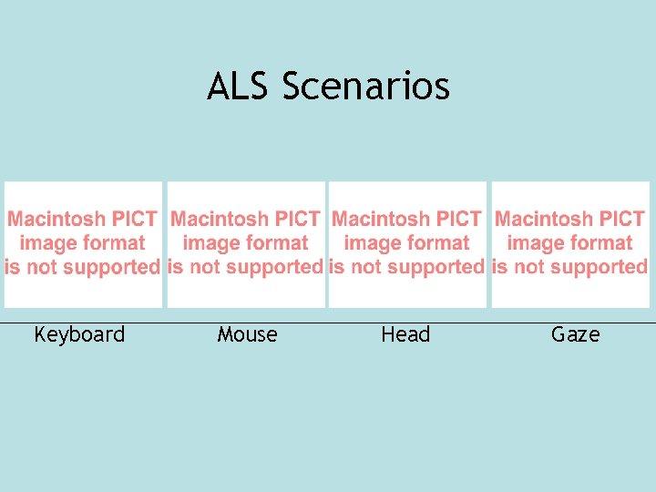 ALS Scenarios Keyboard Mouse Head Gaze