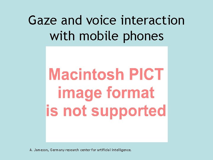 Gaze and voice interaction with mobile phones A. Jameson, Germany research center for artificial