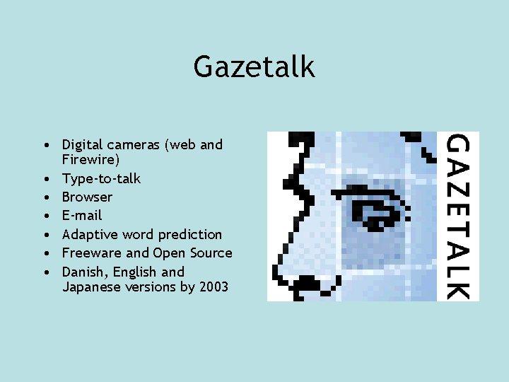 Gazetalk • Digital cameras (web and Firewire) • Type-to-talk • Browser • E-mail •