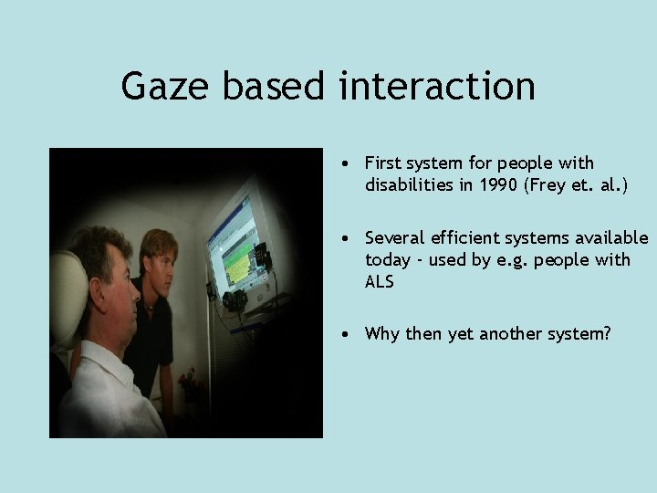 Gaze based interaction • First system for people with disabilities in 1990 (Frey et.