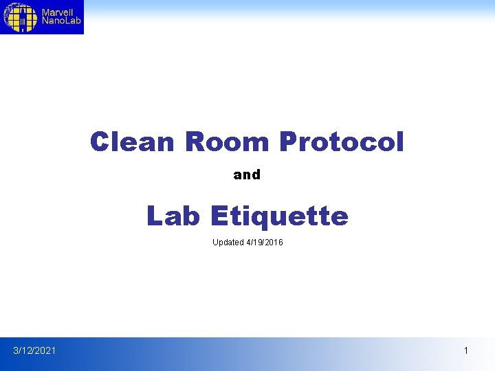 Clean Room Protocol and Lab Etiquette Updated 4/19/2016 3/12/2021 1