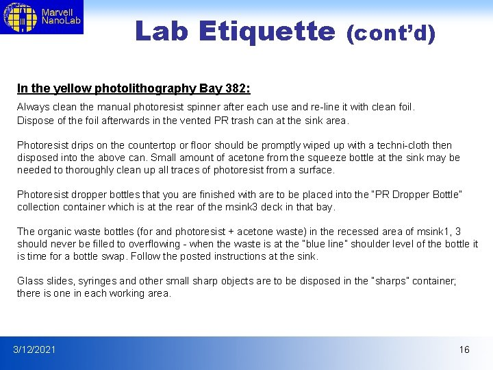 Lab Etiquette (cont'd) In the yellow photolithography Bay 382: Always clean the manual photoresist