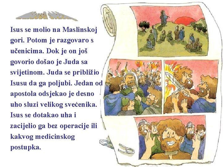 Isus se molio na Maslinskoj gori. Potom je razgovaro s učenicima. Dok je on