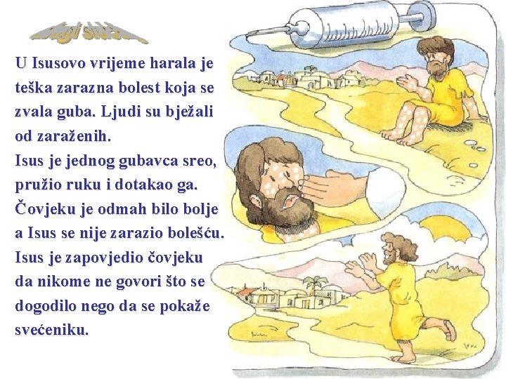 U Isusovo vrijeme harala je teška zarazna bolest koja se zvala guba. Ljudi su