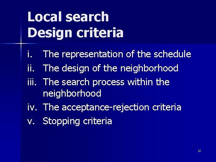Local search Design criteria i. iii. The representation of the schedule The design of