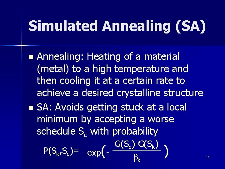 Simulated Annealing (SA) Annealing: Heating of a material (metal) to a high temperature and
