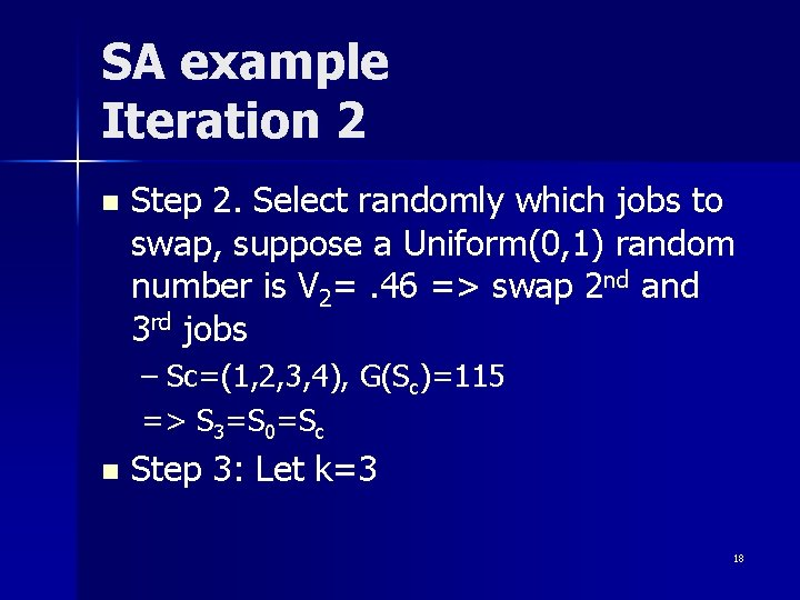SA example Iteration 2 n Step 2. Select randomly which jobs to swap, suppose