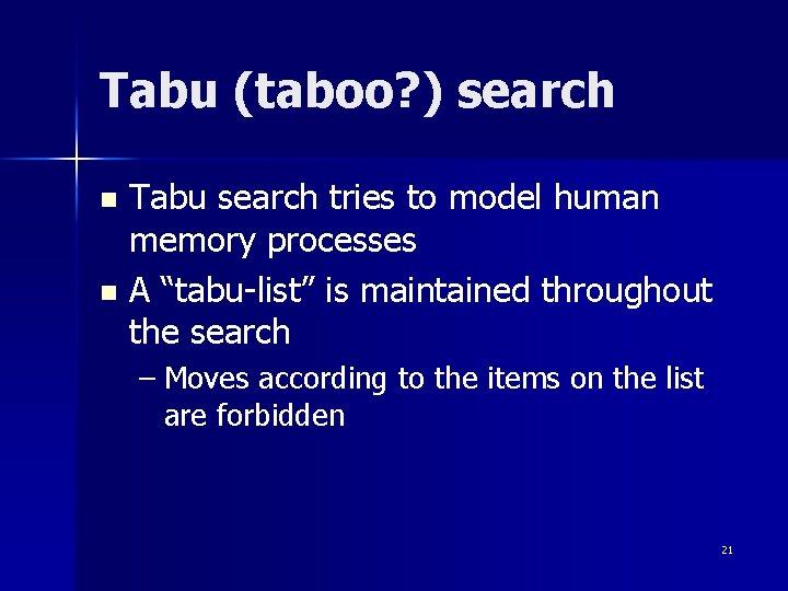 Tabu (taboo? ) search Tabu search tries to model human memory processes n A