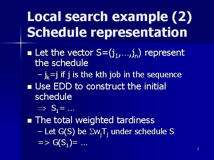 Local search example (2) Schedule representation n Let the vector S=(j 1, …, jn)