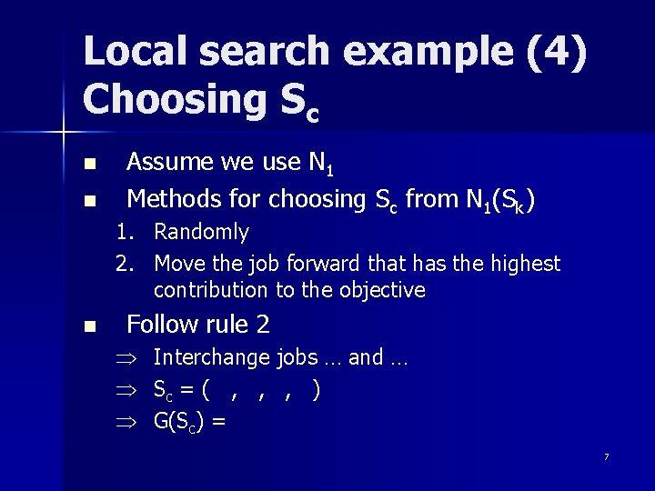 Local search example (4) Choosing Sc n n Assume we use N 1 Methods