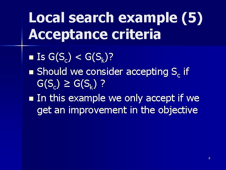 Local search example (5) Acceptance criteria Is G(Sc) < G(Sk)? n Should we consider