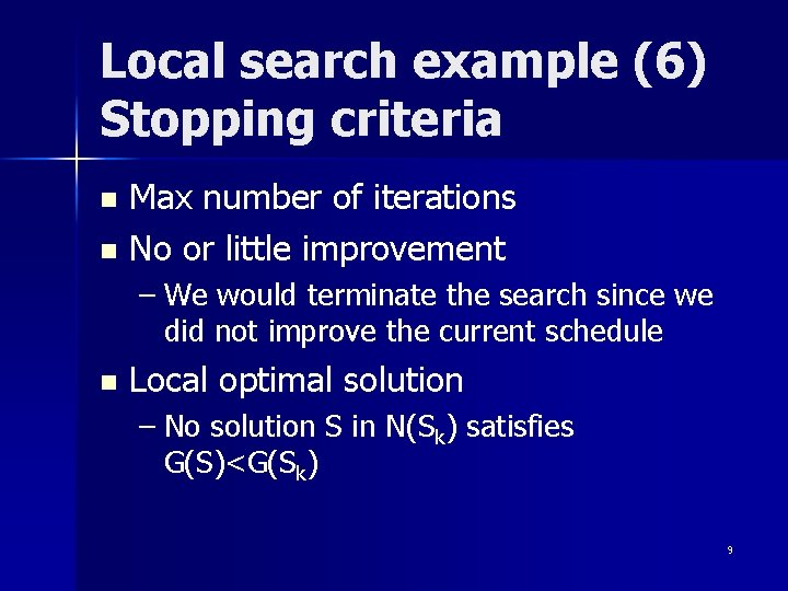 Local search example (6) Stopping criteria Max number of iterations n No or little