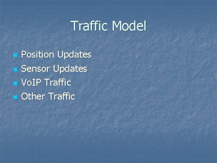 Traffic Model n n Position Updates Sensor Updates Vo. IP Traffic Other Traffic
