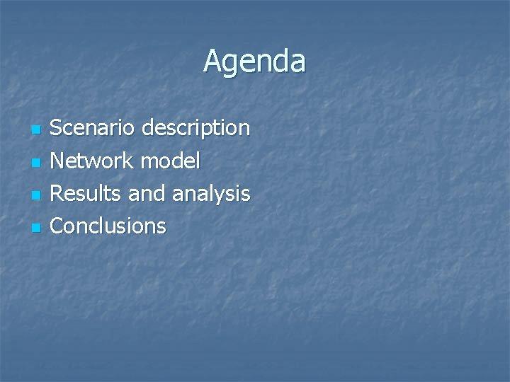 Agenda n n Scenario description Network model Results and analysis Conclusions