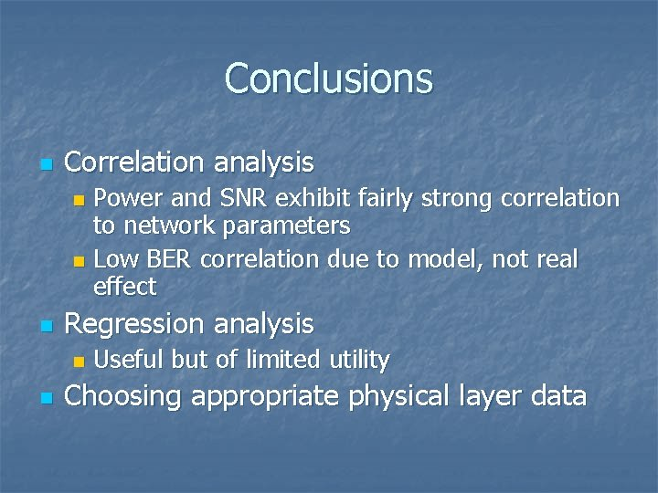 Conclusions n Correlation analysis Power and SNR exhibit fairly strong correlation to network parameters