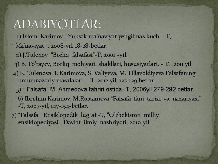 """ADABIYOTLAR: 1) Islom Karimov """"Yuksak ma'naviyat yengilmas kuch"""" –T, """" Ma'naviyat """", 2008 -yil,"""