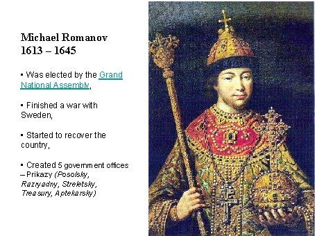 Michael Romanov 1613 – 1645 • Was elected by the Grand National Assembly, •