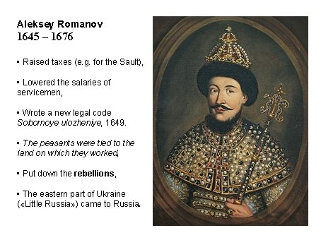Aleksey Romanov 1645 – 1676 • Raised taxes (e. g. for the Sault), •