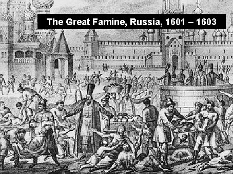 The Great Famine, Russia, 1601 – 1603