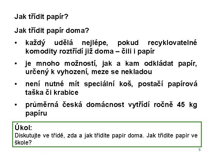 Jak třídit papír? Jak třídit papír doma? • každý udělá nejlépe, pokud recyklovatelné komodity