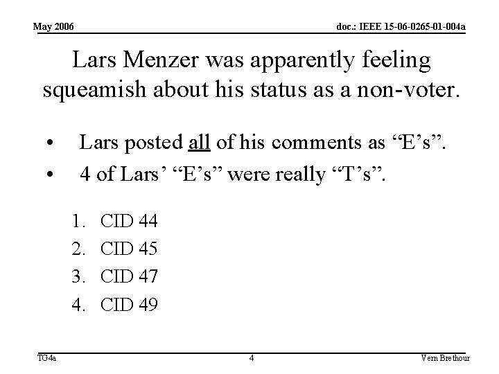 May 2006 doc. : IEEE 15 -06 -0265 -01 -004 a Lars Menzer was