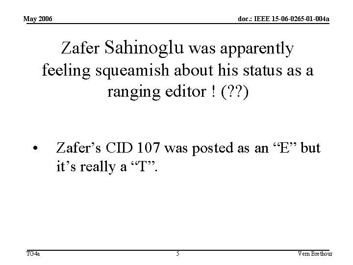 May 2006 doc. : IEEE 15 -06 -0265 -01 -004 a Zafer Sahinoglu was