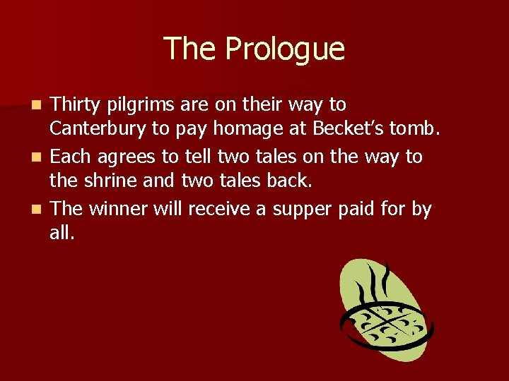 The Prologue Thirty pilgrims are on their way to Canterbury to pay homage at