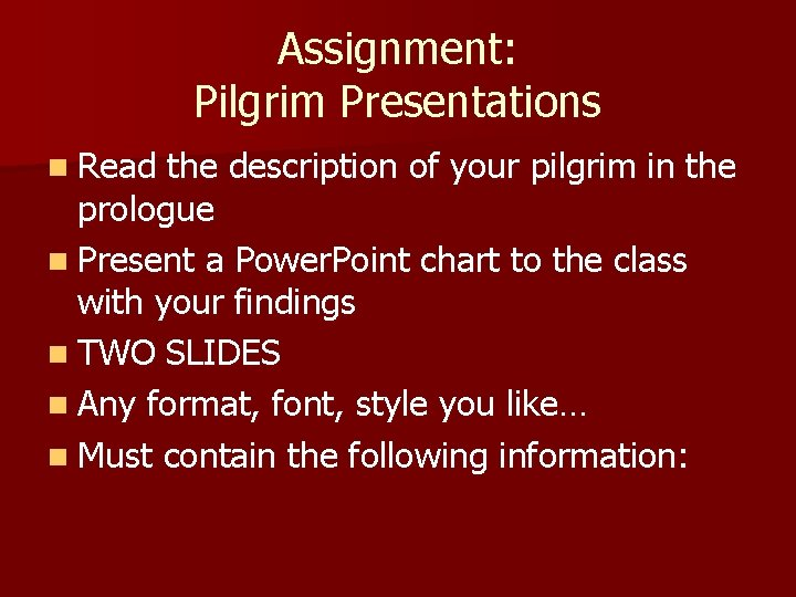 Assignment: Pilgrim Presentations n Read the description of your pilgrim in the prologue n