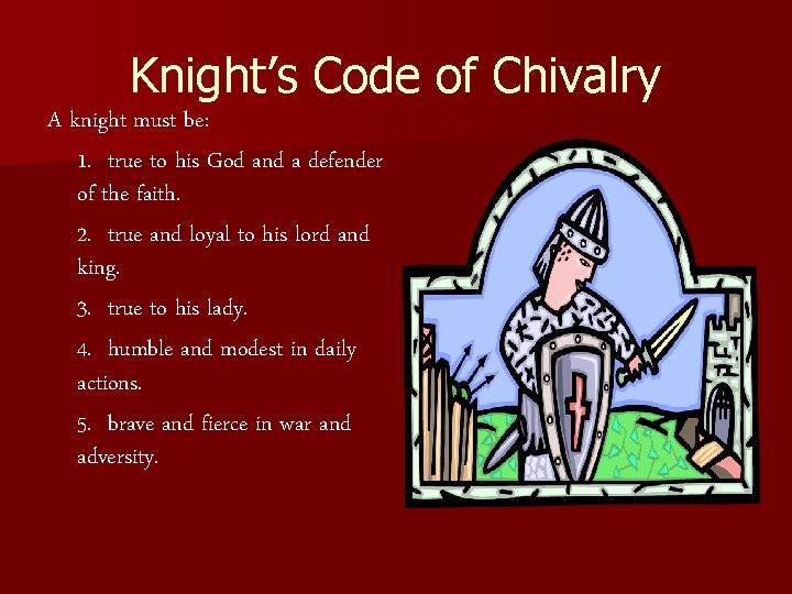 Knight's Code of Chivalry A knight must be: 1. true to his God and