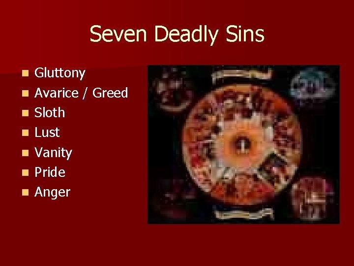 Seven Deadly Sins n n n n Gluttony Avarice / Greed Sloth Lust Vanity