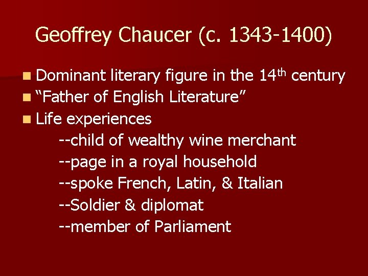 Geoffrey Chaucer (c. 1343 -1400) n Dominant literary figure in the 14 th century