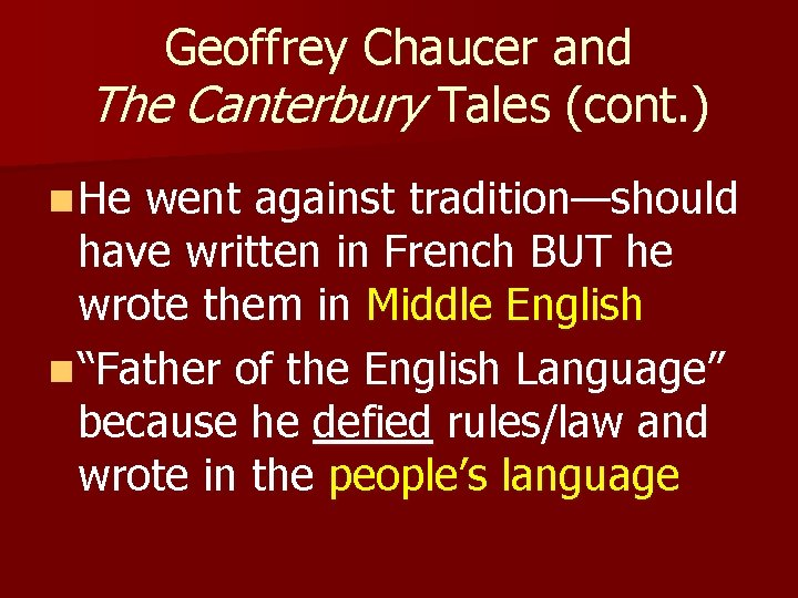 Geoffrey Chaucer and The Canterbury Tales (cont. ) n He went against tradition—should have