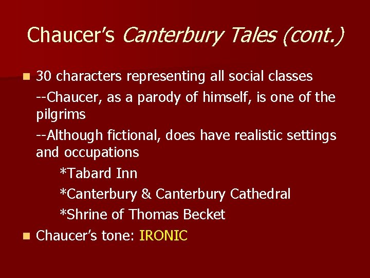 Chaucer's Canterbury Tales (cont. ) 30 characters representing all social classes --Chaucer, as a