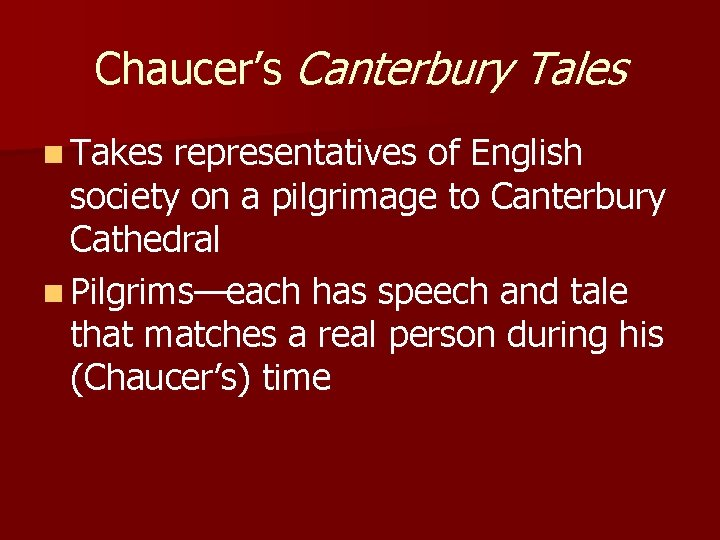 Chaucer's Canterbury Tales n Takes representatives of English society on a pilgrimage to Canterbury