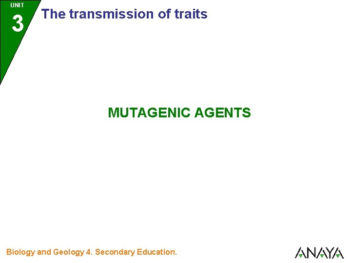 UNIT 3 The transmission of traits MUTAGENIC AGENTS Biology and Geology 4. Secondary Education.