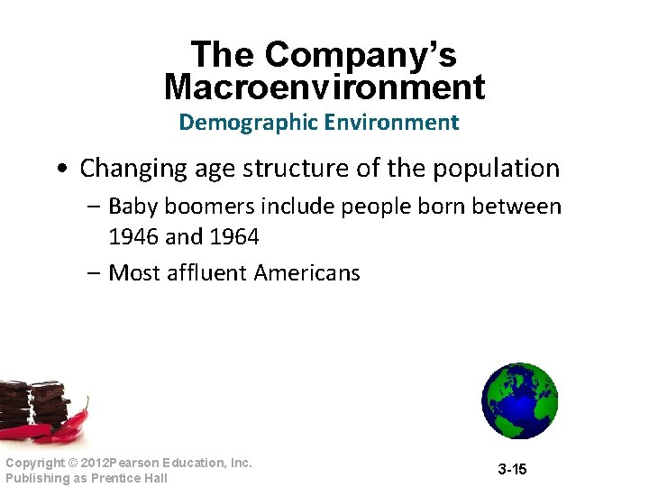The Company's Macroenvironment Demographic Environment • Changing age structure of the population – Baby