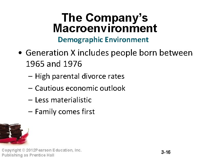The Company's Macroenvironment Demographic Environment • Generation X includes people born between 1965 and