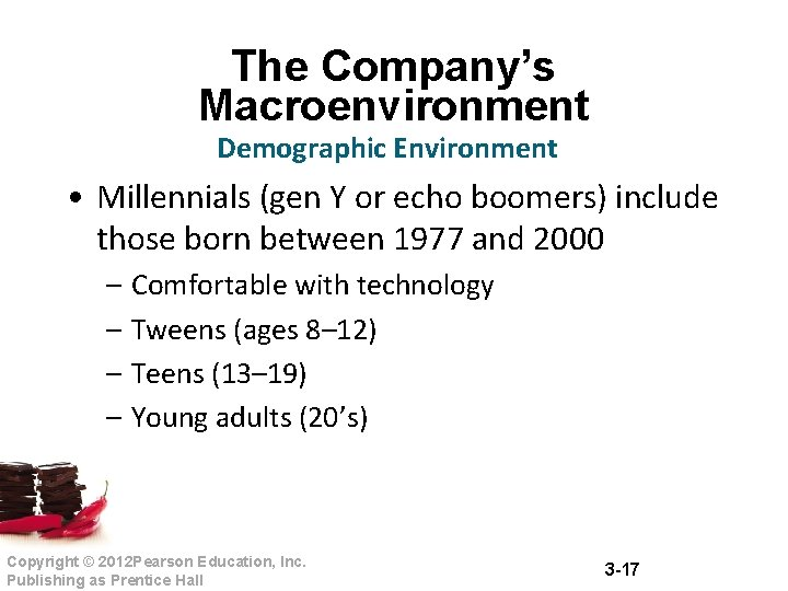 The Company's Macroenvironment Demographic Environment • Millennials (gen Y or echo boomers) include those