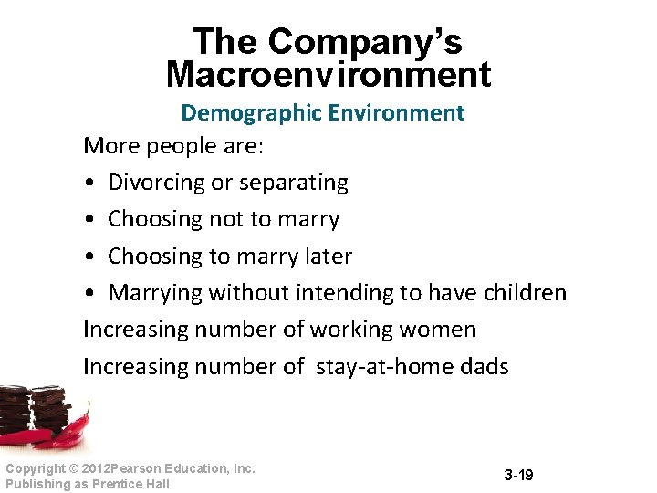 The Company's Macroenvironment Demographic Environment More people are: • Divorcing or separating • Choosing