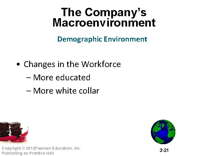 The Company's Macroenvironment Demographic Environment • Changes in the Workforce – More educated –