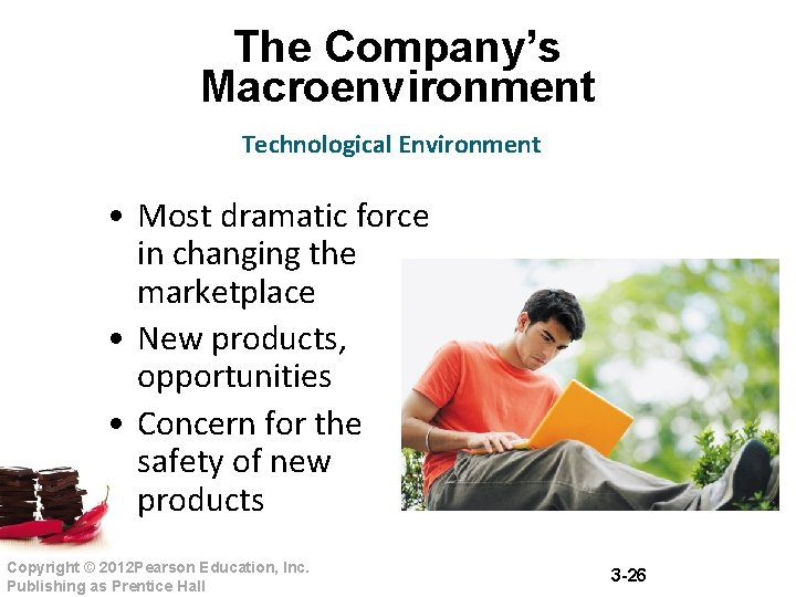 The Company's Macroenvironment Technological Environment • Most dramatic force in changing the marketplace •